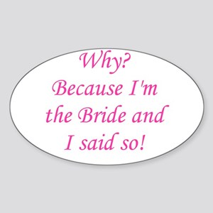 Because I'm The Bride Oval Sticker