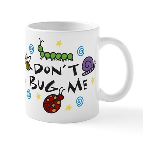Dont Bug Me Mug