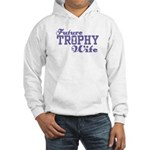 Future Trophy Wife Hooded Sweatshirt