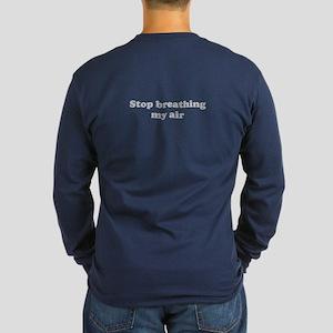 Stop breathing my air Long Sleeve Dark T-Shirt