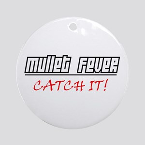 Mullet Fever.... Ornament (Round)