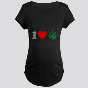 I Love Weed Maternity Dark T-Shirt