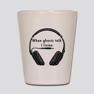 When Ghosts Talk I Listen Shot Glass