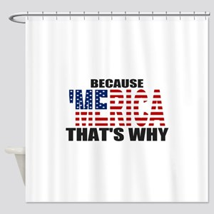 US Flag Because MERICA Thats Why Shower Curtain