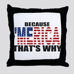 US Flag Because MERICA Thats Why Throw Pillow