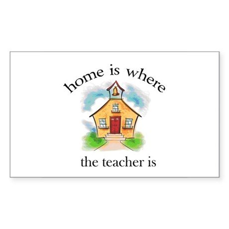 Home is where the teacher is Rectangle Sticker