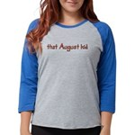 that August kid Womens Baseball Tee