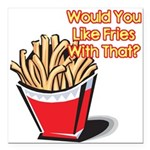 fries with that.png Square Car Magnet 3