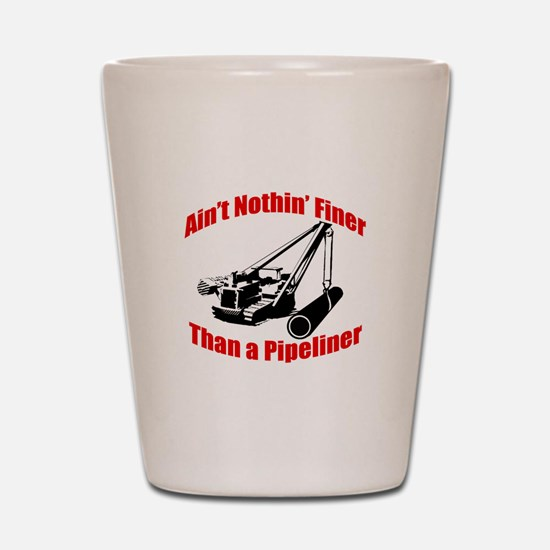 Aint Nothin Finer Than a Pipeliner Shot Glass
