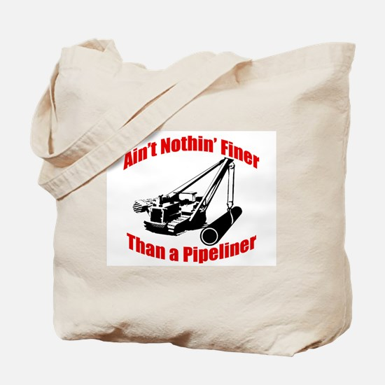 Aint Nothin Finer Than a Pipeliner Tote Bag