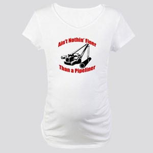 Aint Nothin Finer Than a Pipeliner Maternity T-Shi