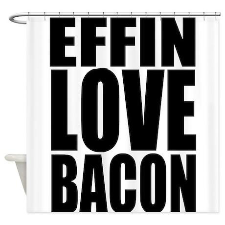 EFFIN LOVE BACON Shower Curtain