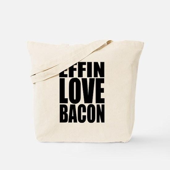 EFFIN LOVE BACON Tote Bag