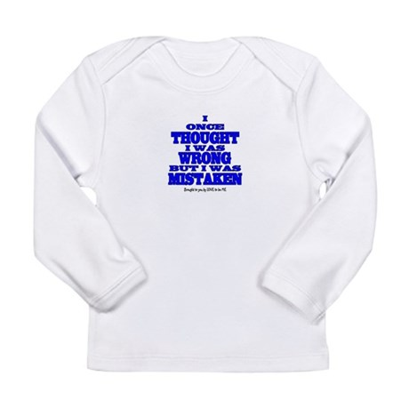 I ONCE THOUGHT I WAS WRONG... Long Sleeve Infant T