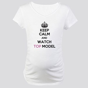 Keep Calm and Watch Top Model Maternity T-Shirt
