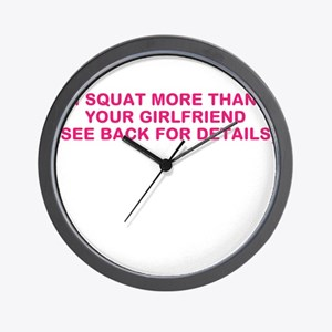 I SQUAT MORE THAN YOUR GIRLFRIEND Wall Clock