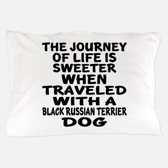 Traveled With Black Russian Terrier Do Pillow Case