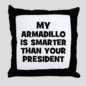 My Armadillo Is Smarter Than  Throw Pillow