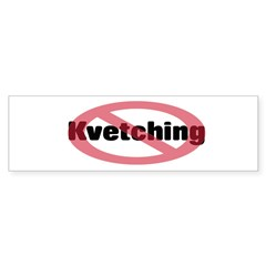 No Kvetching Bumpersticker