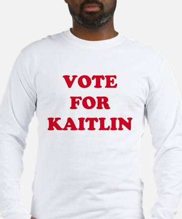 VOTE FOR KAITLIN  Long Sleeve T-Shirt