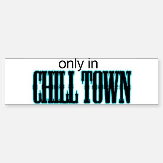 only in CHILL TOWN Bumper Bumper Bumper Sticker