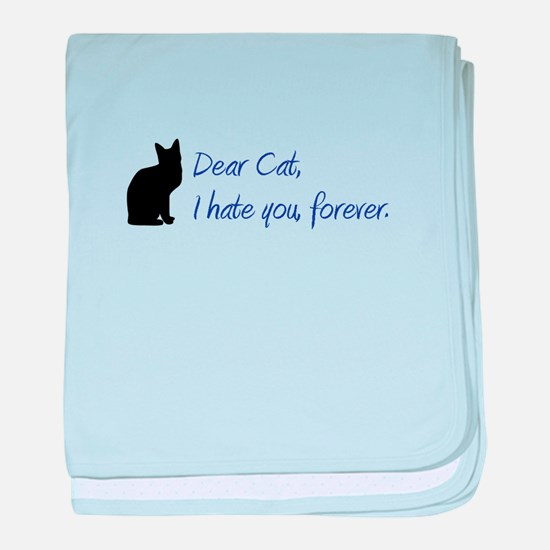 Dear Cat, I hate you, forever. baby blanket