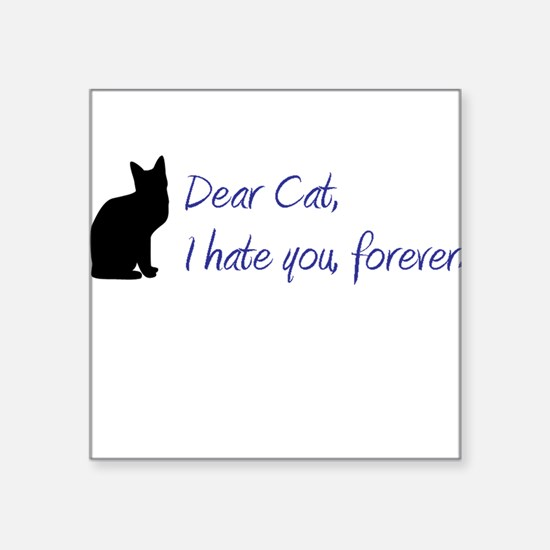 """Dear Cat, I hate you, forever. Square Sticker 3"""" x"""
