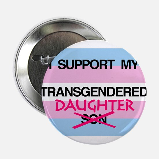 """I support my Transgendered Daughter 2.25"""" Button"""