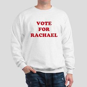 VOTE FOR RACHAEL Sweatshirt