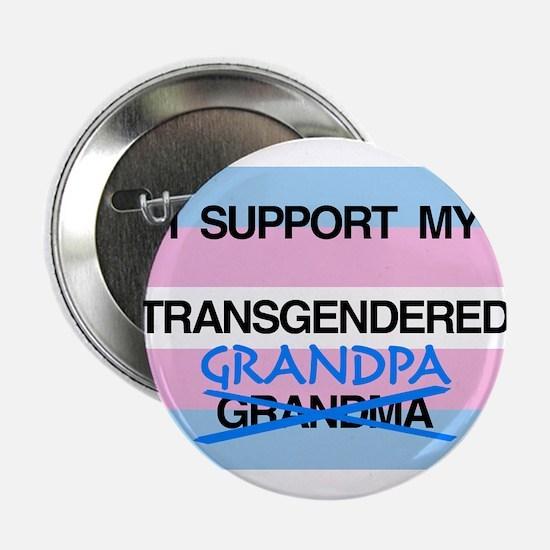 "I support my Transgendered Grandpa 2.25"" Button"