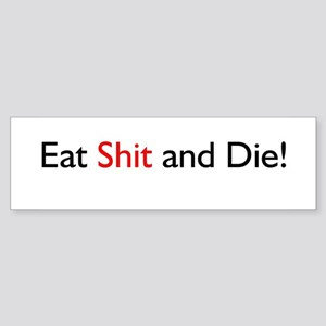 Eat Shit and Die Bumper Sticker
