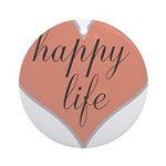 happy life Round Ornament