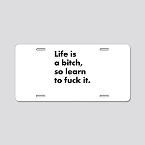 Life is a bitch Aluminum License Plate