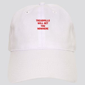 Treadmills will get you nowhere Cap