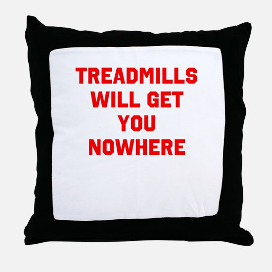 Treadmills will get you nowhere Throw Pillow