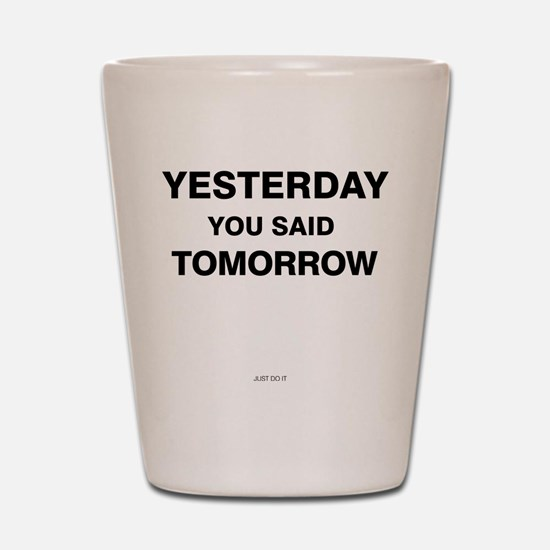 Yesterday you said tomorrow Shot Glass