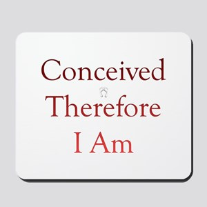 Conceived, Therefore, I Am... Mousepad