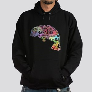 Life is better with manatees around shi Sweatshirt