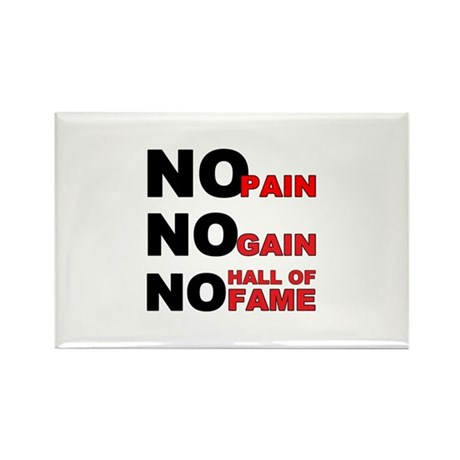 No Pain No Gain No Hall of Fame Rectangle Magnet (