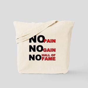 No Pain No Gain No Hall of Fame Tote Bag