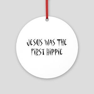 Jesus Was The First Hippie Ornament (Round)