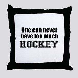Never Too Much HOCKEY Throw Pillow