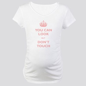 You Can Look But Dont Touch Maternity T-Shirt