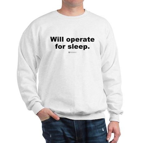 Will operate for sleep - Sweatshirt