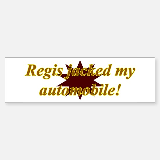 Regis Jacked My Automobile Bumper Bumper Bumper Sticker