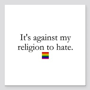 It's Against My Religion To Hate Square Car Magnet
