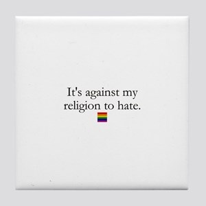 It's Against My Religion To Hate Tile Coaster