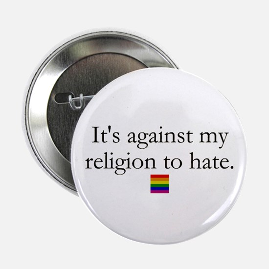 "It's Against My Religion To Hate 2.25"" Button"