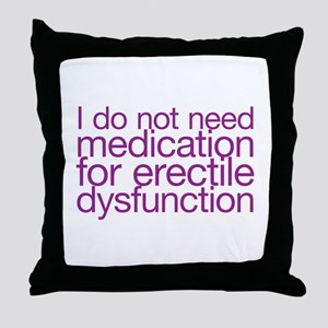 I do not have erectile dysfunction Throw Pillow