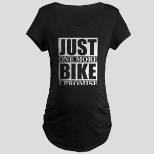 Just One More Bike I Promise Maternity T-Shirt
